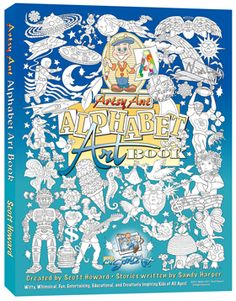 "Scott Howard's ""Artsy Ant Alphabet Art Adventures"". Creatively Inspiring Kids of All Ages!"