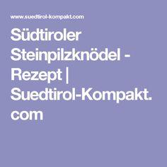 Südtiroler Steinpilzknödel -  Rezept   Suedtirol-Kompakt.com