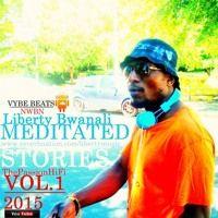 Meditated Higher Stories  By Liberty Bwanali / Vybe Beats / LibertymusicProd FREESTYLE 2015 by Liberty Bwanali on SoundCloud
