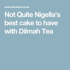 Not Quite Nigella's best cake to have with Dilmah Tea