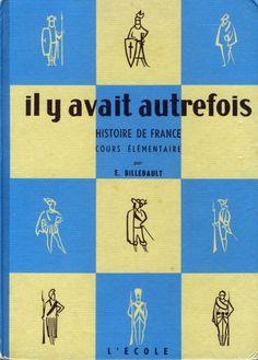 Manuels anciens: Billebault, Histoire de France CE, Il y avait autrefois... (années 60) French, Learn French, Read And Write, Old School, Textbook, Livres, Thanks, French People, French Language