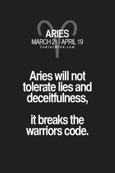 Aries will not tolerate lies and deceitfullness, it breaks the warriors code. #Aries