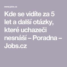Kde se vidíte za 5 let a další otázky, které uchazeči nesnáší – Poradna – Jobs.cz