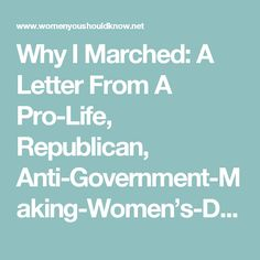 Why I Marched: A Letter From A Pro-Life, Republican, Anti-Government-Making-Women's-Decisions, Stay-At-Home Mom