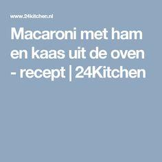 Macaroni met ham en kaas uit de oven - recept | 24Kitchen