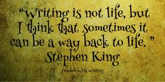 """""""Writing is not life, but I think that sometimes it can be a way back to life."""" Stephen King"""