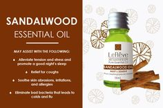 Sandalwood essential oil may assist with the following: alleviate tension and stress and promote a good night's sleep, relief for coughs, soothe skin abrasions, irritations and allergies, eliminate bad bacteria that leads to colds and flu. All Le Reve essential oils are listed on the Australian Register of Therapeutic Goods (ARTG). Available at http://www.lereve.com.au/aroma/Mix-Your-Own and http://www.aromatherapy.net.au/mix-your-own/?cat=pure-essential-oils