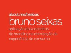 branding-pra-melhorar-a-experincia-de-consumo by Bruno Seixas via Slideshare