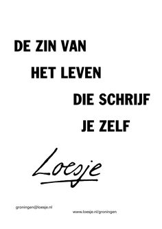 de zin van het leven die schrijf je zelf | Loesje Jokes Quotes, Wise Quotes, Mood Quotes, Positive Quotes, Motivational Quotes, Funny Quotes, Inspirational Quotes, Coach Quotes, Recovery Quotes