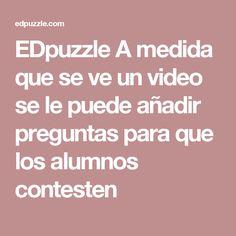 EDpuzzle A medida que se ve un video se le puede añadir preguntas para que los alumnos contesten