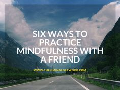 Six Ways to Practice Mindfulness with a Friend