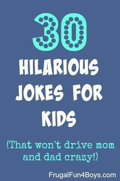 30 Hilarious Jokes for Kids - Hand-picked to actually be funny and not drive mom and dad crazy!