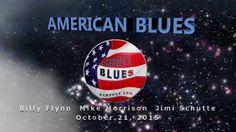 AMERICAN BLUES October 21, 2015 Billy Flynn, MIke Morrison, Jimi Schutte