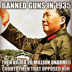 Mao: Banned guns in 1935 then killed 20 million unarmed countrymen that opposed him.why is the US government taking our guns. Think about it. Hidden Agenda, Religion, Trust, Liberal Logic, Politicians, Liberal Tears, Gun Rights, No Kidding, Socialism