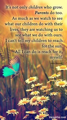 It's not only children who grow. Parents do too. Only Child, Parenting Quotes, My Children, This Is Us, Parents, Wisdom, Words, Life, Inspiration