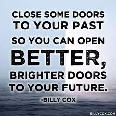 Close some doors to your past so you can open better. #future #believe #positivethoughts #workfromhomelifestylebusiness
