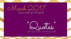 March Journal Prompts from TextMyJournal. Each prompt in March is a quote about Life, Love, Determination, Strength, Motivation, Change, or Wisdom.