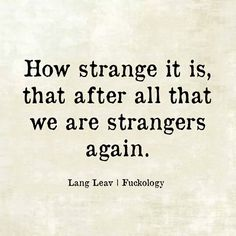 how strange it is,that after all that we are strangers again,lang leav, fuckology, meme