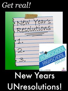 Homeschool Highschool Podcast Ep 40: New Years UNresolutions. Ready for a fresh look at fresh starts? This episode of HSHSP is about New Years UNresolutions.