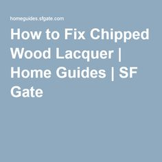 How to Fix Chipped Wood Lacquer | Home Guides | SF Gate