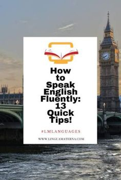Do you want to speak English fluently? Do you wish it was easier? Follow these 13 quick tips to significantly improve your spoken English now.