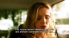 Reality and love are almost contradictory for me. - Before Sunset