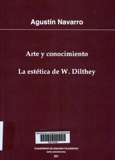Navarro González, Agustín Arte y conocimiento: la estética de Wilhelm Dilthey / Agustín Navarro González Pamplona: Universidad de Navarra, 2013 http://cataleg.ub.edu/record=b2155942~S1*cat