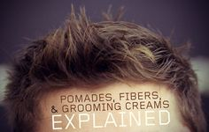 difference between pomades fibers and grooming creams