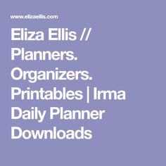 Eliza Ellis // Planners. Organizers. Printables | Irma Daily Planner Downloads