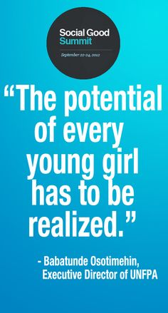 The potential of every young girl has to be realized -Babatunde Osotimehin. #SGSglobal