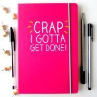 Crap I Gotta Get Done Notebook