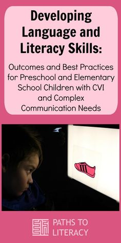 Guidelines to develop language and literacy skills with outcomes and best practices for preschool and elementary school children with CVI (cortical visual impairment) and complex communication needs. Literacy Skills, Literacy Activities, Developmental Disabilities, School Children, Best Practice, Speech And Language, Elementary Schools, Communication, Preschool