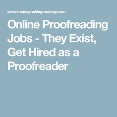 Online Proofreading Jobs - They Exist, Get Hired as a Proofreader
