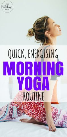 THE WELLNESS BLOG QUICK, ENERGISING MORNING YOGA ROUTINE #yoga #exercise #wellness