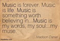 my music quotes | Music is my words my soul my muse life music Meetville Quotes