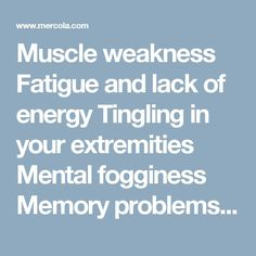 Muscle weakness Fatigue and lack of energy Tingling in your extremities Mental fogginess Memory problems Mood swings Feelings of apathy and lack of motivation #L4L #instafollow #tagforlikes #animals