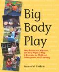 """Big Body Play is a wonderful resource, a straightforward guide to assist teachers in understanding and promoting rough-and-tumble play. Such play is one of the first steps children take in development of the physical skills they will need to be physically active throughout life."""