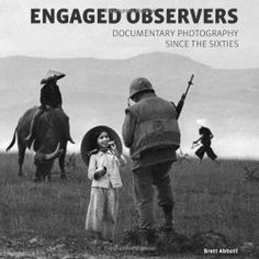 Engaged Observers: Documentary Photography Since the Sixties by Brett Abbott, http://www.amazon.com/dp/1606060228/ref=cm_sw_r_pi_dp_38Z8rb0995MVZ