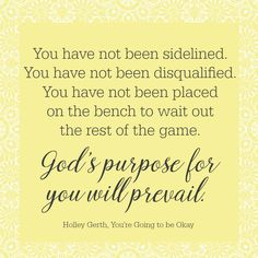 You are not too behind. You have not done too much or not enough. God's purpose for you will still prevail!