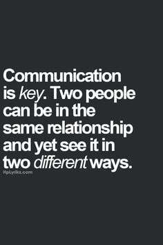 Communication is key. Two people can be in the same relationship and yet see it in two different ways. #love #relationship