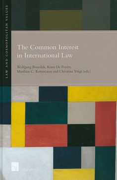 The Common Interest in International Law / edited by Wolfgang Benedek, ... [et al.], 2014