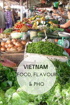 Vietnam - Food, Flavour, Pho - a glimpse into the Vietnamese kitchen and a guide to Vietnamese cuisine