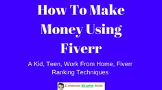 How To Make Money Using Fiverr – A Complete Guide