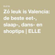 Zó leuk is Valencia: de beste eet-, slaap-, dans- en shoptips | ELLE