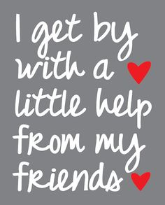 To all my Friends On TOC' From Joyce' xoxo....... Beatles - help from my friends