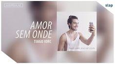 TIAGO IORC - Amor Sem Onde - YouTube