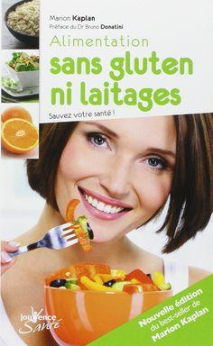 Amazon.fr - Alimentation sans gluten ni laitages : Sauvez votre santé ! - Marion Kaplan, Bruno Donatini - Livres