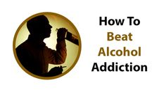 How To Beat Alcohol Addiction Call: 855-629-4336