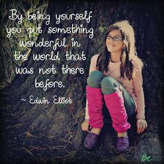 Cici Bean: By being yourself you put something wonderful in the world!