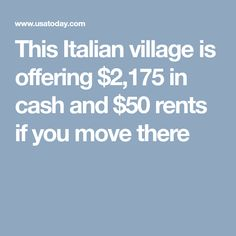This Italian village is offering $2,175 in cash and $50 rents if you move there